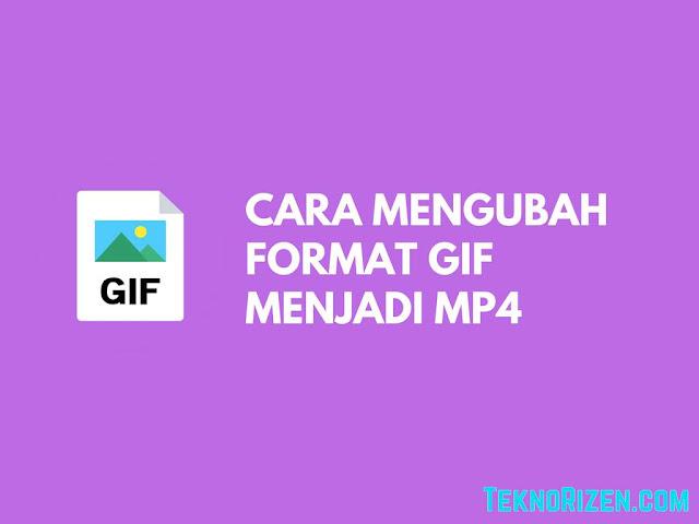 GIF merupakan format untuk gambar bergerak Tutorial Mengubah GIF Menjadi MP4 Atau Sebaliknya