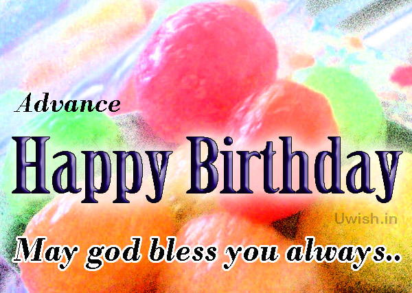 Advance Happy Birthday. May God bless you always  Happy birthday with chocolates e greeting cards and wishes.