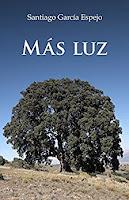 """Portada del libro """"Más luz"""", de Santiago García Espejo"""