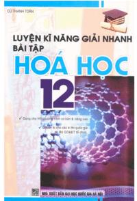 Luyện Kỹ Năng Giải Nhanh Bài Tập Hóa Học 12 - Cù Thanh Toàn