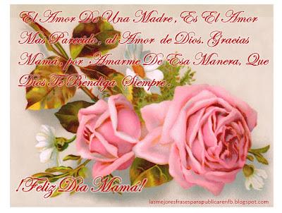 Frases Día De La Madre: El Amor De Una Madre Es El Amor Mas Parecido Al Amor De Dios