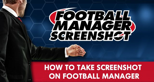 How To Take Screenshot on Football Manager