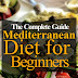 The Mediterranean Diet for Beginners The Complete Guide - 60 Easy Recipes, Diet Meal Plan and Cookbook to Lose Weight: Mediterranean Diet Cookbook With Pictures by Kevin Cloutier