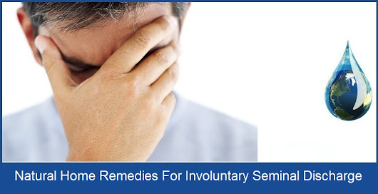 Natural Home Remedies For Involuntary Seminal Discharge
