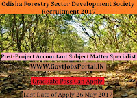 Odisha Forestry Sector Development Society Recruitment 2017– 44 Project Accountant, Subject Matter Specialist