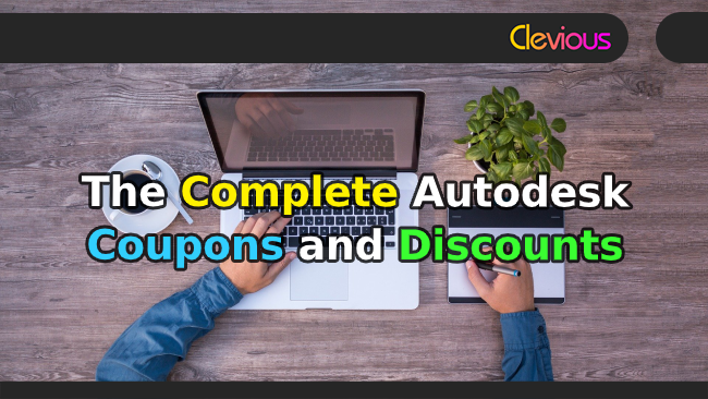 The Complete Autodesk Coupons & Discounts - Clevious Coupons