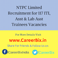 NTPC Limited Recruitment for 117 ITI, Asst & Lab Asst Trainees Vacancies