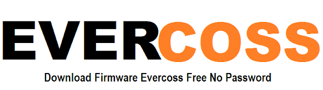 (Firmware EVERCOSS) Download All firmware EVERCOSS Lengkap Free No Password