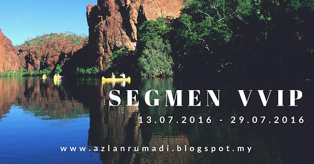 SEGMEN VVIP ( 13.07.2016 - 29.07.2016) BY AZLAN RUMADI