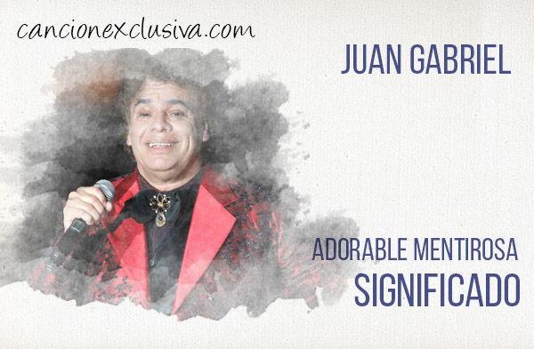 Significado de la canción Aborable mentirosa de Juan Gabriel.