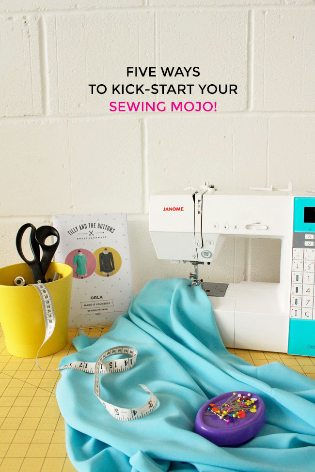 Kick-start your sewing mojo! - Tilly and the Buttons