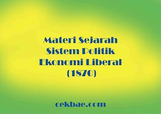 Materi Sejarah Sistem Politik Ekonomi Liberal (1870)