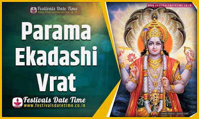 2021 Parama Ekadashi Vrat Date and Time, 2021 Parama Ekadashi Festival Schedule and Calendar
