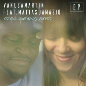 Vanessa Martín feat Matias Damásio - Porque Queremos Vernos