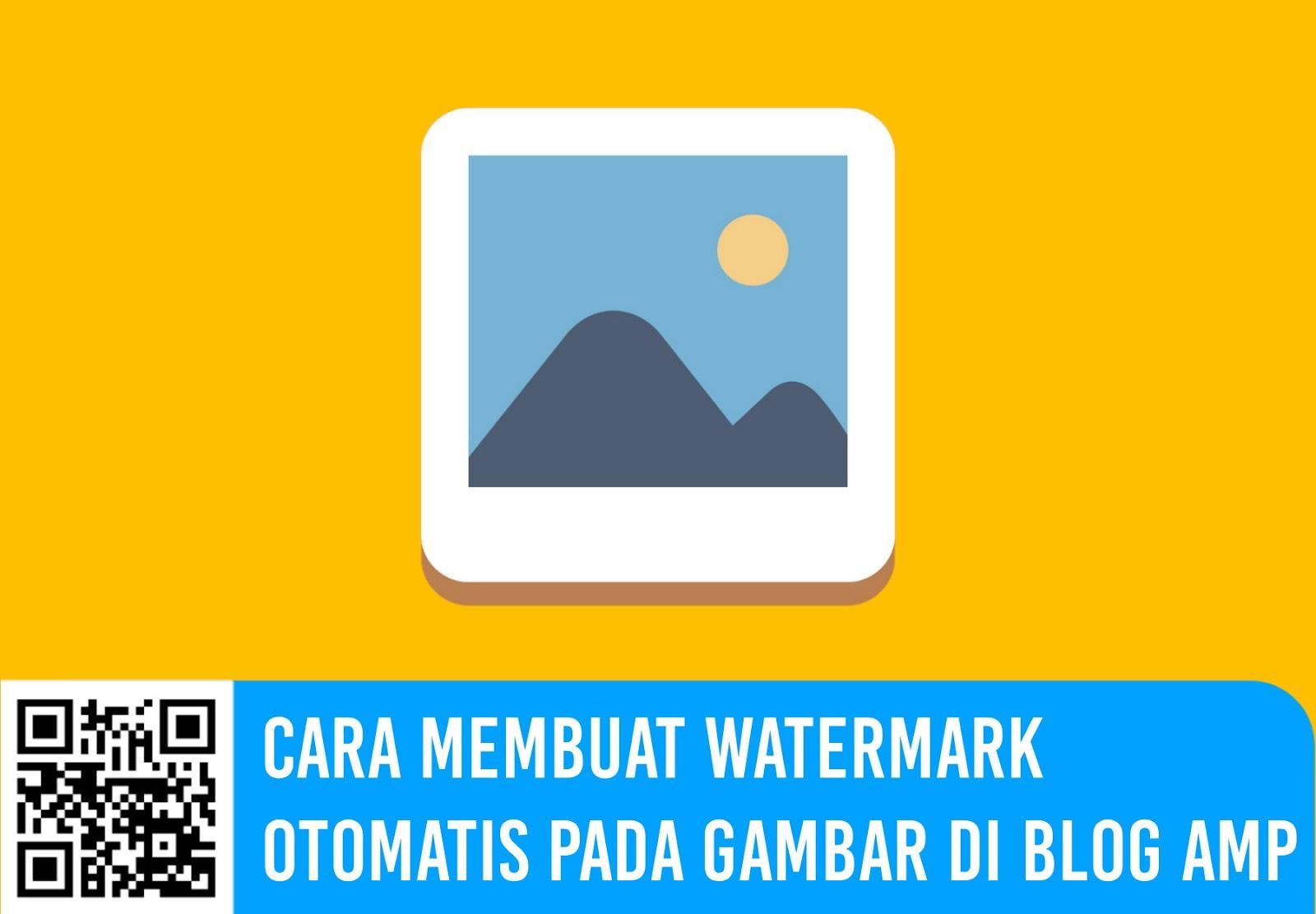 Cara Membuat Watermark Otomatis pada Gambar di Blog AMP