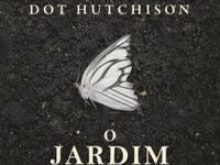 Resenha O Jardim das Borboletas - The Collector # 1 - Dot Hutchison