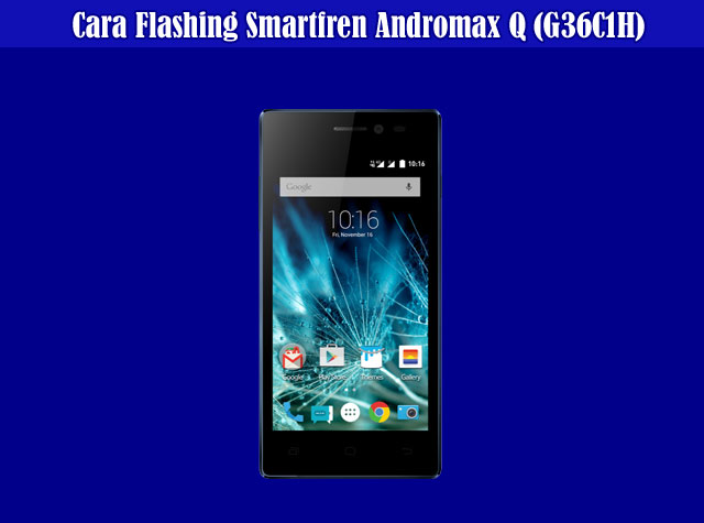 Kumpulan Cara Flash Smartfren Andromax Q (G36C1H) Terbaru