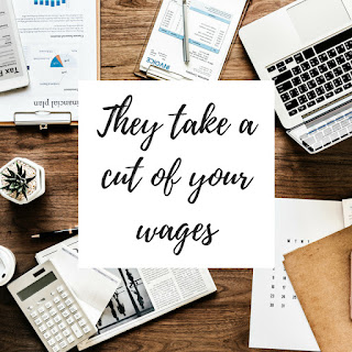 They take a cut of your wages