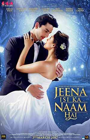 Jeena Isi Ka Naam Hai 2017 Hindi Movie HDRip 720p