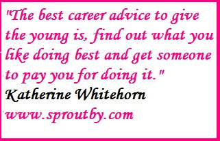 Katherine Whitehorn , Inspiring quotes, self-improvement, career advice, career success tips, motivational quotes, www.sproutby.com