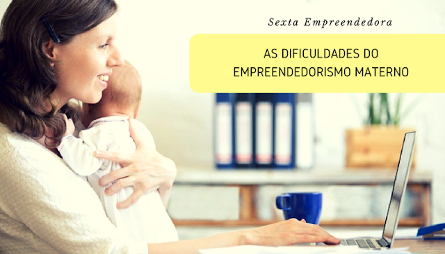 As dificuldades do Empreendedorismo Materno