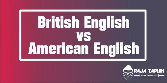 Cari Tahu Perbedaan British English vs American English