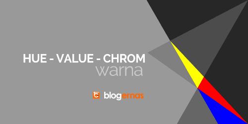 Pengertian Hue, Value, Chrom Warna dan Contohnya