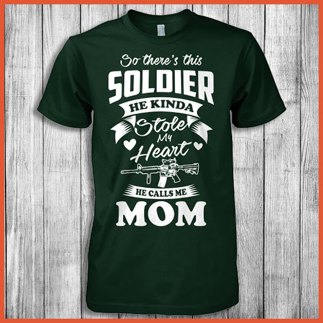 So There's This Soldier He Kinda Stole My Heart He Calls Me Mom Shirt