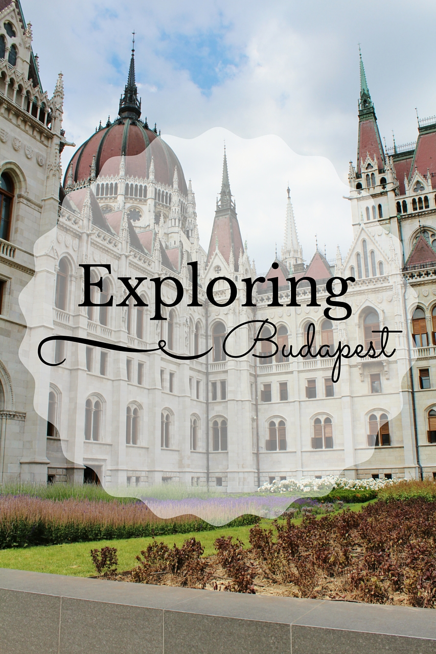 Exploring Budapest - Summer European Travelling