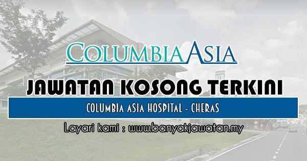 Jawatan Kosong 2018 di Columbia Asia Hospital - Cheras