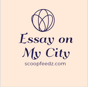 Essay on My City, My City Essay for Class 10, Essay on My City for Class 5, Essay on My City Agra