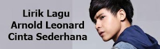 Lirik Lagu Arnold Leonard - Cinta Sederhana