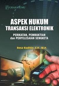 Aspek Hukum Transaksi Elektronik; Perikatan, Pembuktian dan Penyelesaian Sengketa