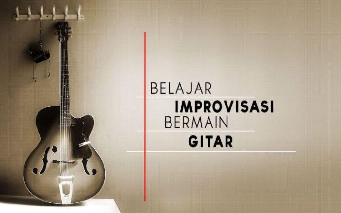 Belajar Main Improvisasi Tanpa Ada Gitar Di Tangan