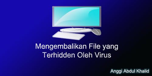 Mengembalikan file yang terhidden oleh virus'