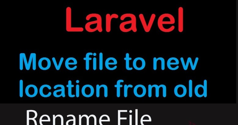 How to move a file to a new location in Laravel? - Laravel ...