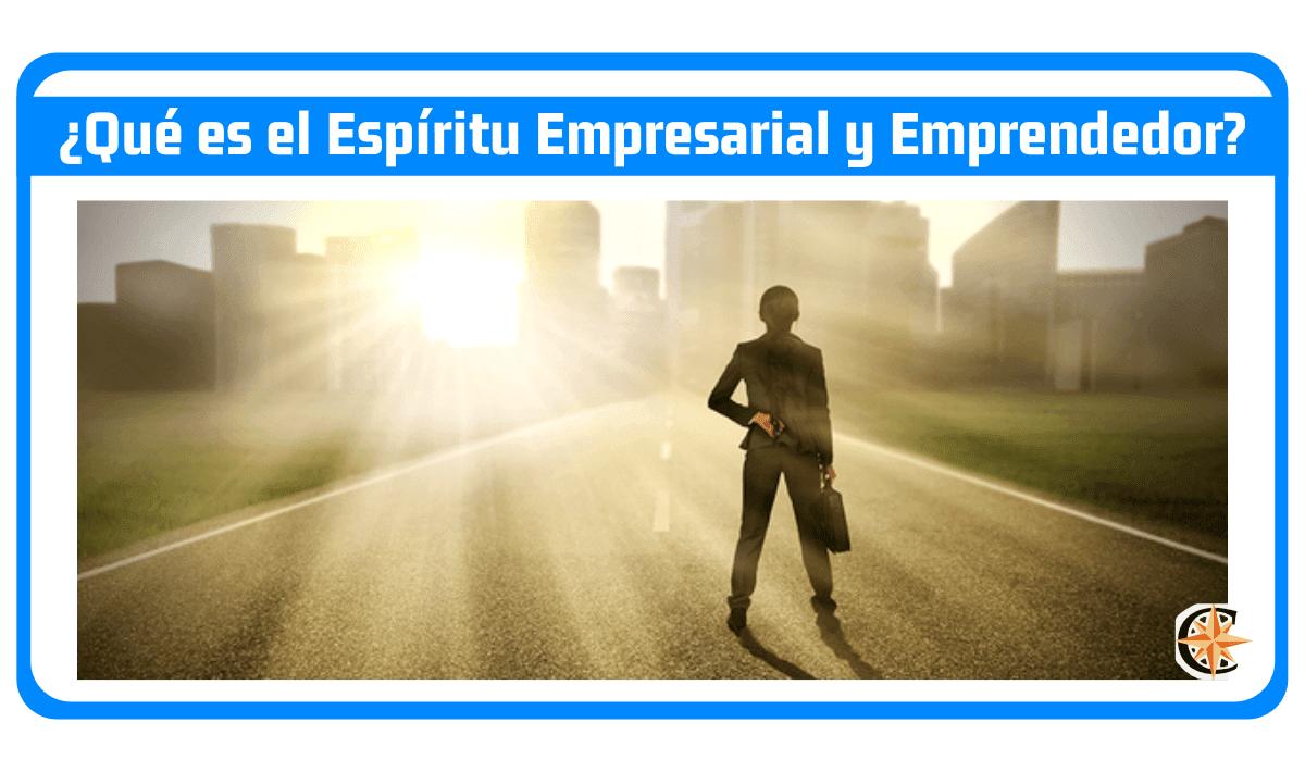 Qué es el Espíritu Empresarial y Emprendedor