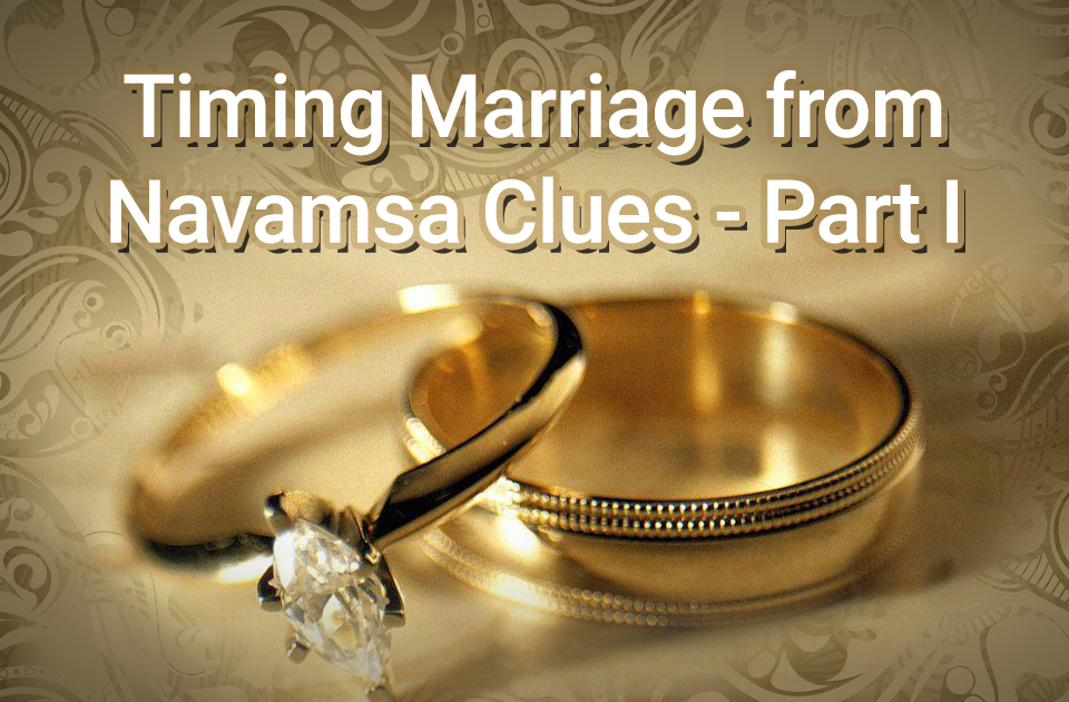 Timing Marriage from Navamsa Clues - Part I