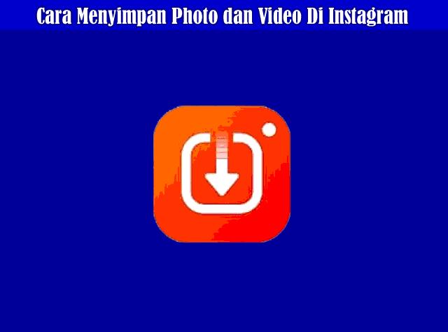 Cara Menyimpan Gambar dan Video Instagram Dengan Instg Download
