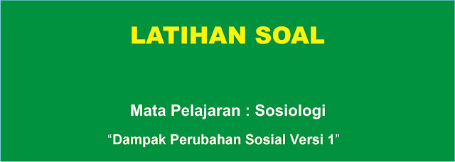 Soal Sosiologi : Dampak Perubahan Sosial Versi 1