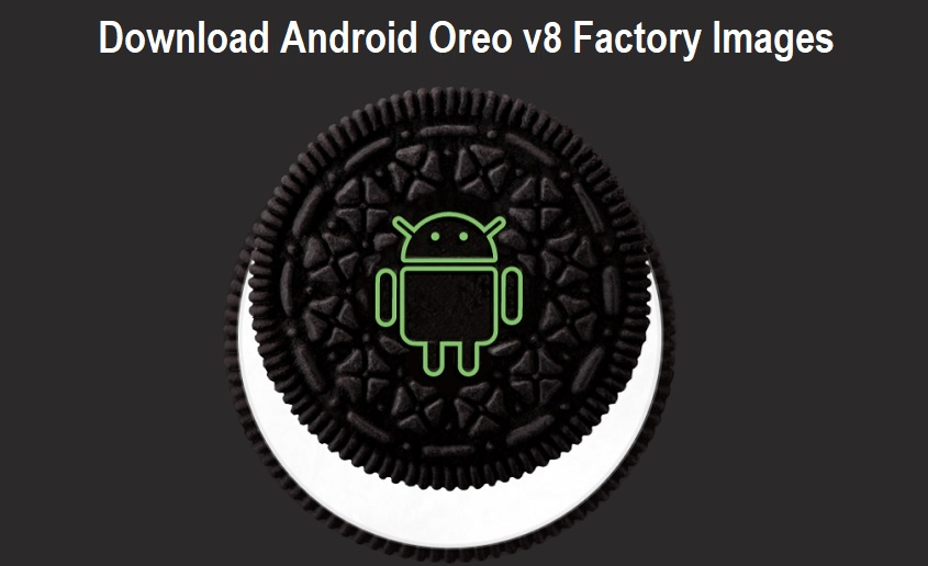 Download Android Oreo v8 Factory Images