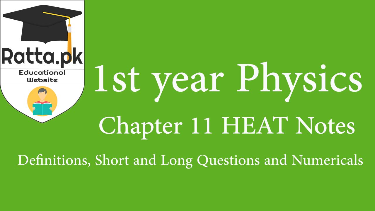 1st year Physics Chapter 11 Heat Notes| Definitions,Short/long Questions & Numericals