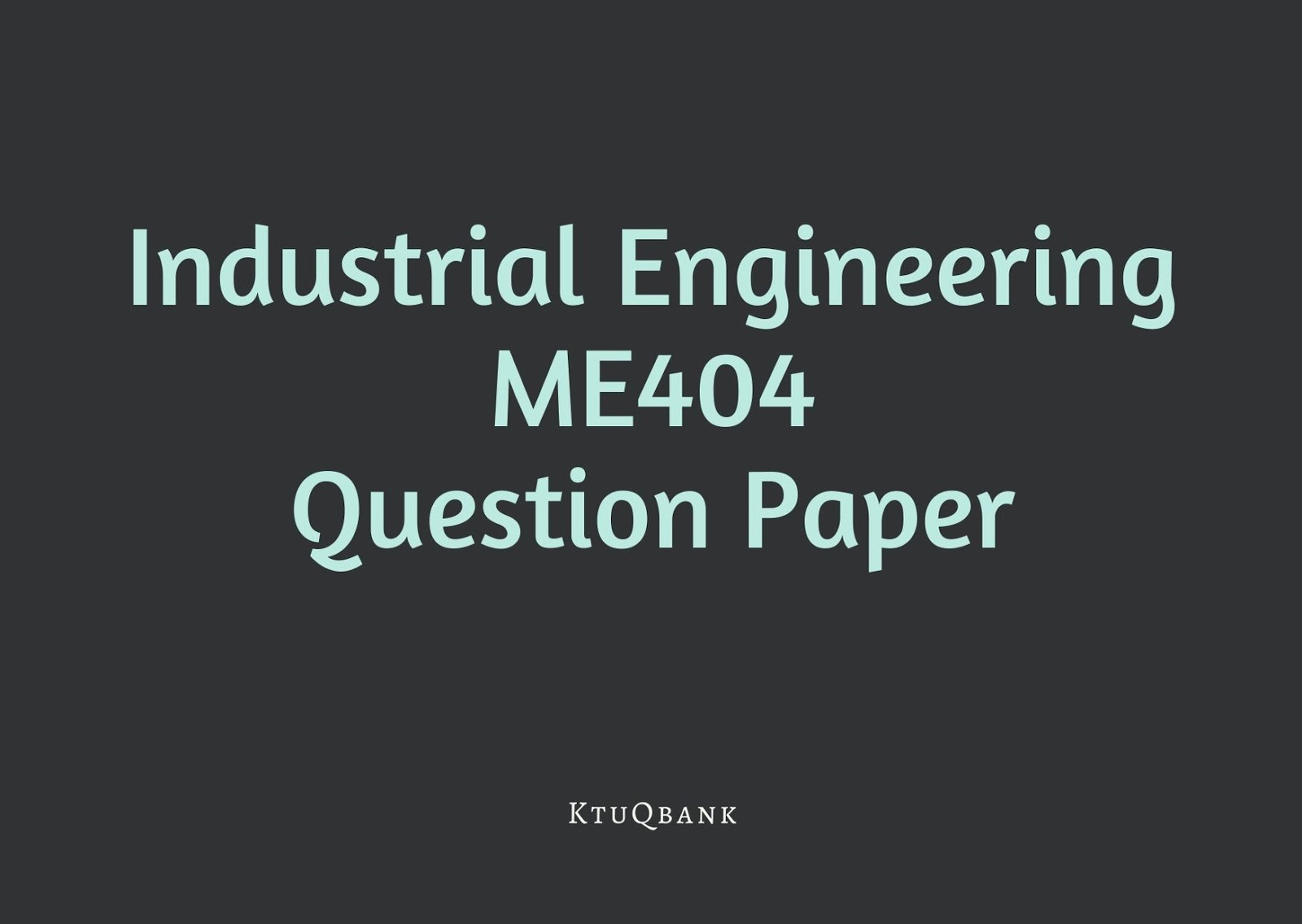 Industrial Engineering | ME404 | Question Papers (2015 batch)