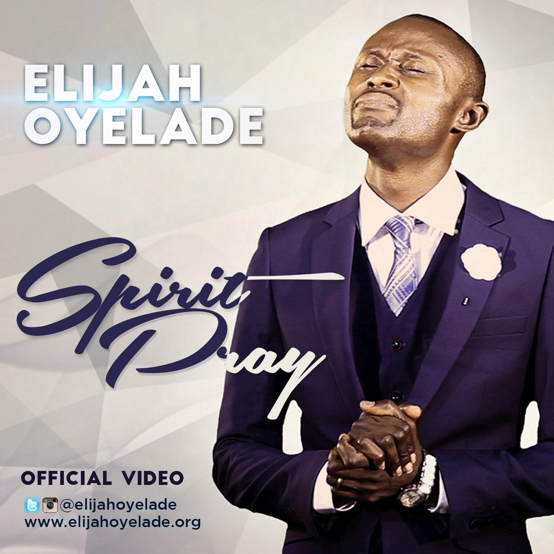 VIDEO: Elijah Oyelade – Spirit Pray (Official Video) || Watch For Free