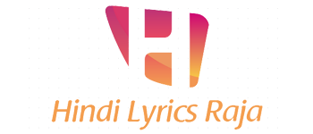 Hindi Songs Lyrics in Hindi | Latest Songs Lyrics | Hindi Lyrics Raja