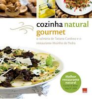 Cozinha Natural Gourmet - A culinária de Tatiana Cardoso e o restaurante Moinho de Pedra