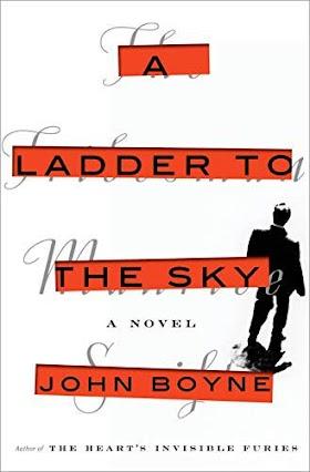 A LADDER TO THE SKY: A NOVEL BY JOHN BOYNE