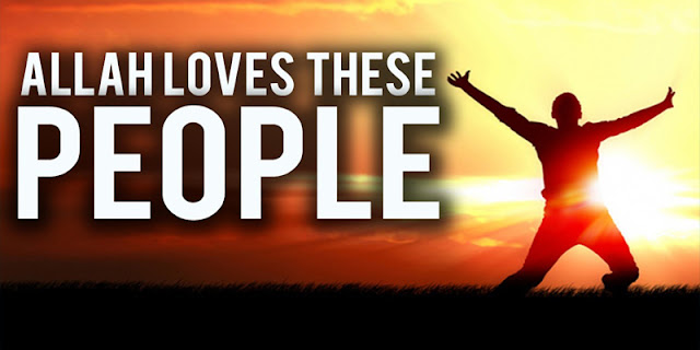 ALLAH LOVES THESE 8 SPECIFIC TYPES OF PEOPLE AS MENTIONED IN THE QURAN