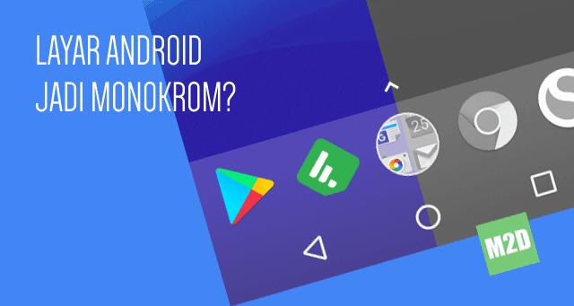 Mengubah Layar Android Menjadi Hitam Putih
