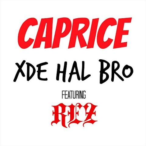 Caprice - Xde Hal Bro (feat. REZ) MP3